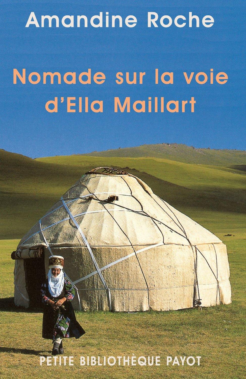 Lectures : Nomade sur la voie d'Ella Maillart de Amandine Roche