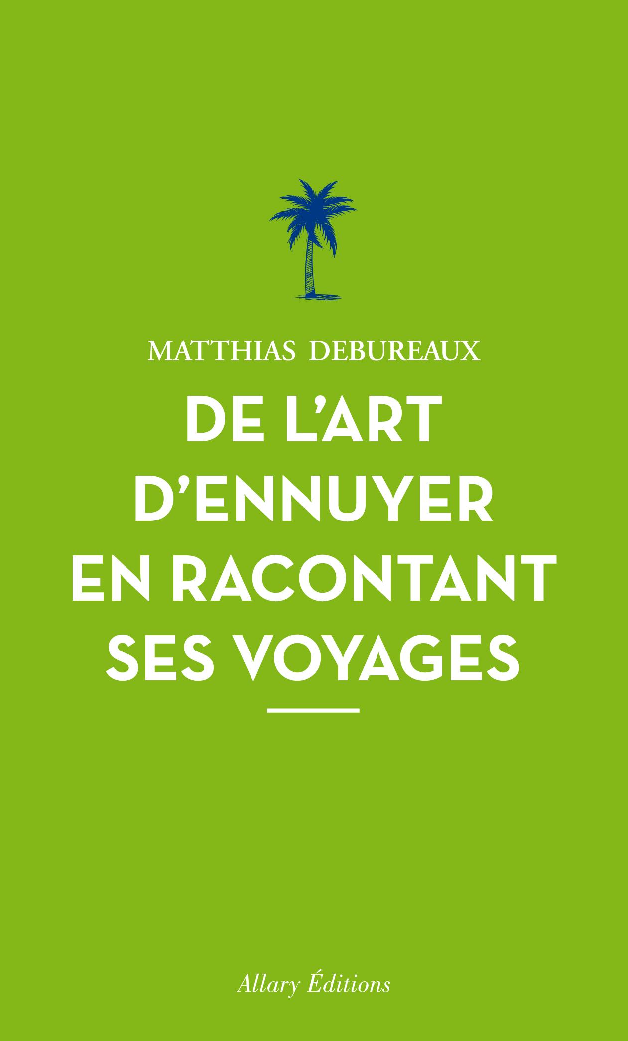 Lectures : De l'art d'ennuyer en racontant ses voyages par Matthias Debureaux
